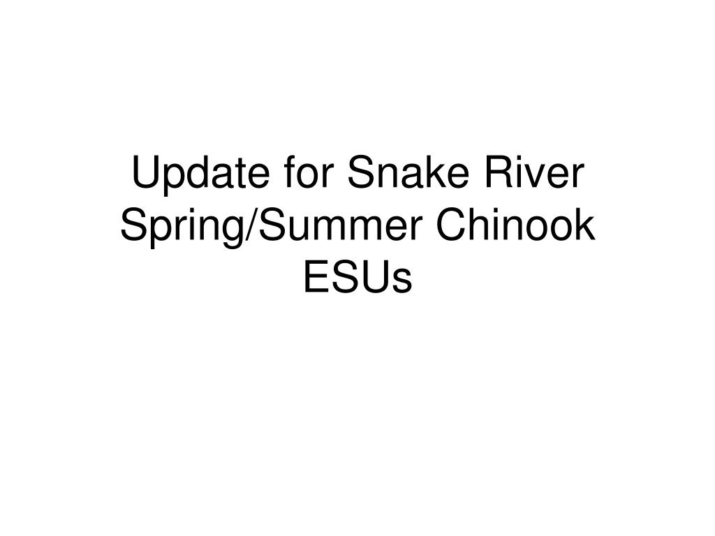 update for snake river spring summer chinook esus l.