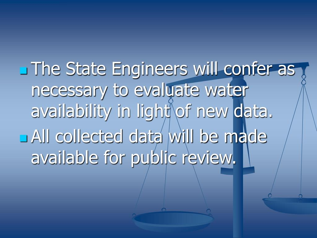 The State Engineers will confer as necessary to evaluate water availability in light of new data.