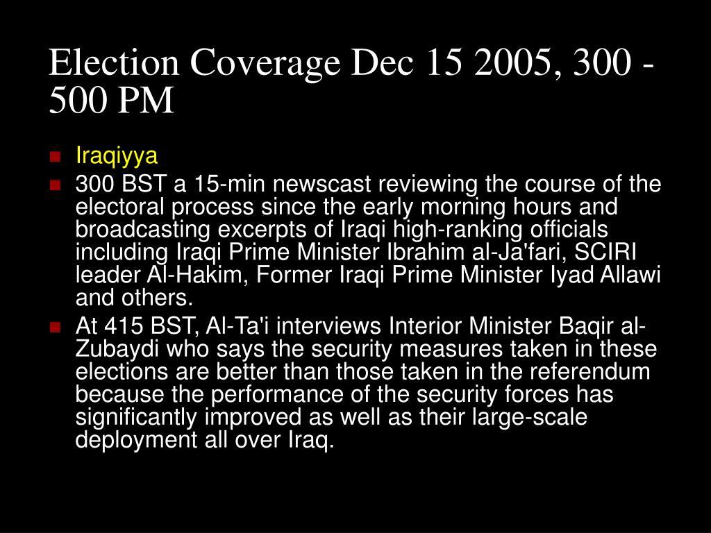 Election Coverage Dec 15 2005, 300 - 500 PM