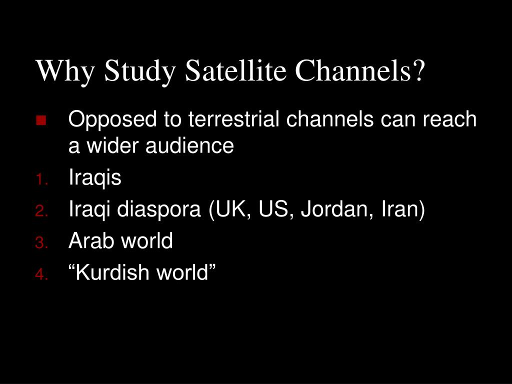 Why Study Satellite Channels?