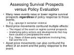 assessing survival prospects versus policy evaluation