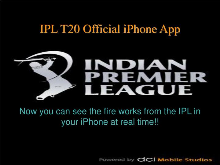 Now you can see the fire works from the ipl in your iphone at real time
