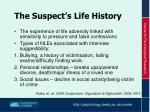 the suspect s life history