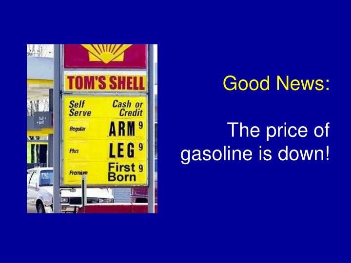 Good news the price of gasoline is down