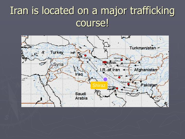 Iran is located on a major trafficking course