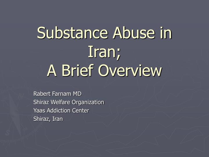 Substance abuse in iran a brief overview