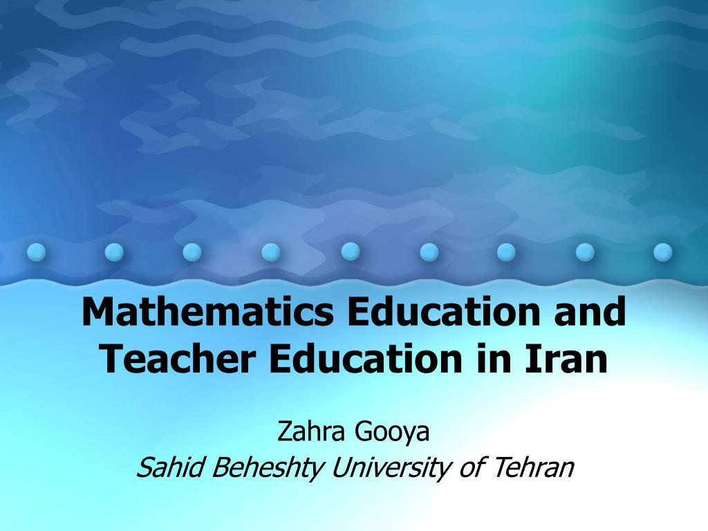 mathematics education and teacher education in iran l.
