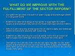 what do we improve with the fulfillment of the sector reform