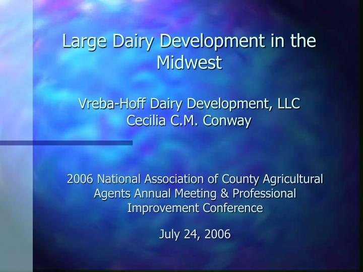 Large dairy development in the midwest vreba hoff dairy development llc cecilia c m conway