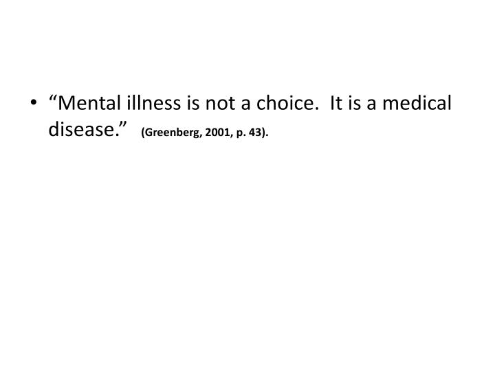 """""""Mental illness is not a choice.  It is a medical disease."""""""