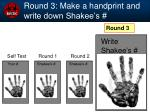 round 3 make a handprint and write down shakee s