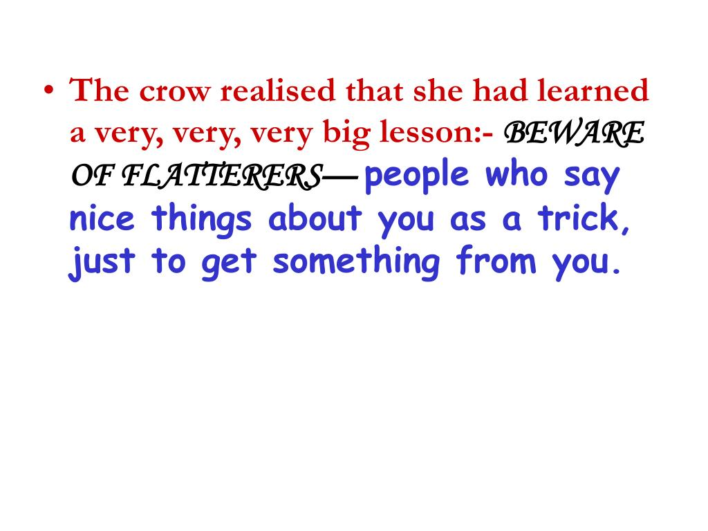 The crow realised that she had learned a very, very, very big lesson:-