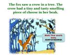 the fox saw a crow in a tree the crow had a tiny and tasty smelling piece of cheese in her beak