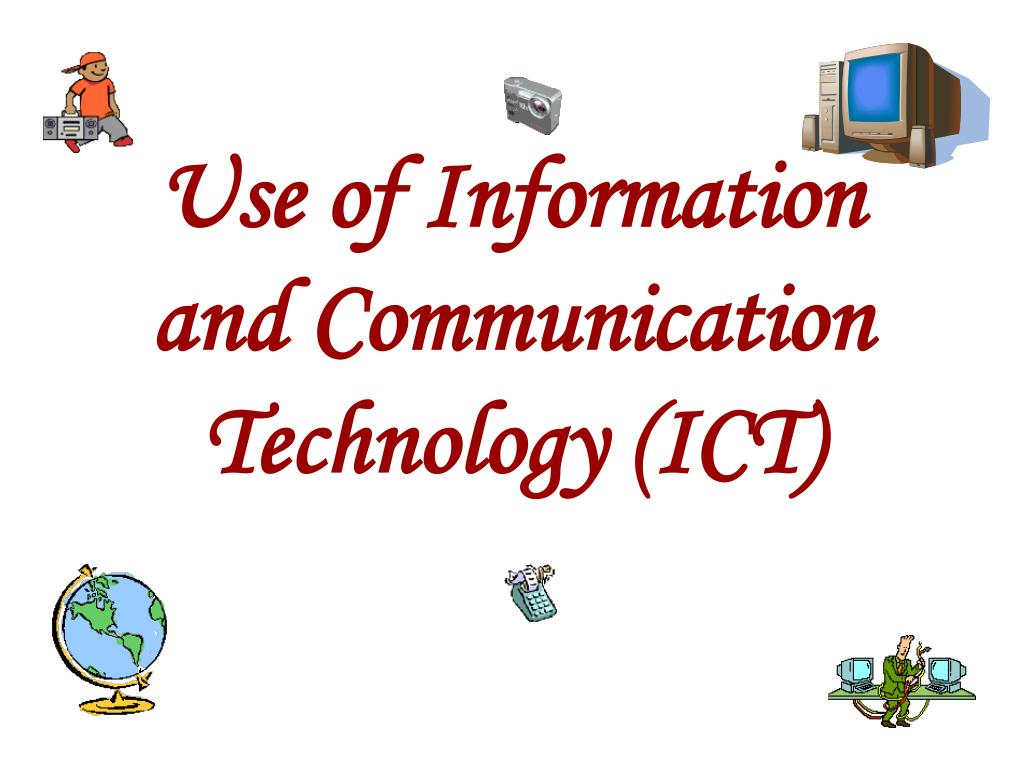 Use of Information and Communication Technology (ICT)