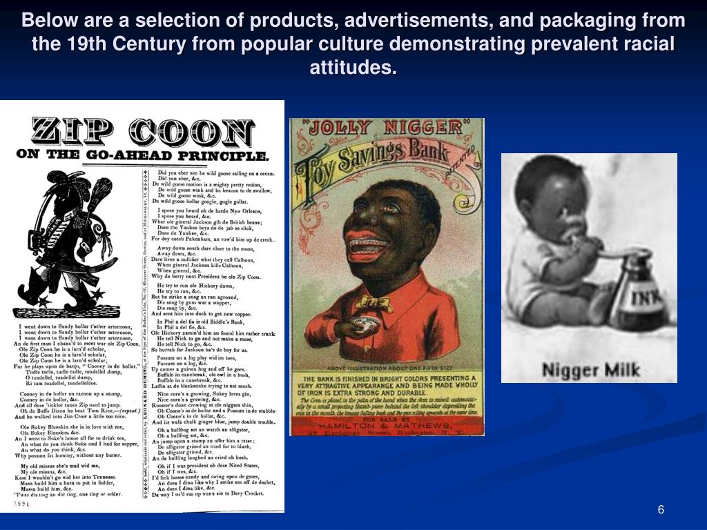 Below are a selection of products, advertisements, and packaging from the 19th Century from popular culture demonstrating prevalent racial attitudes.
