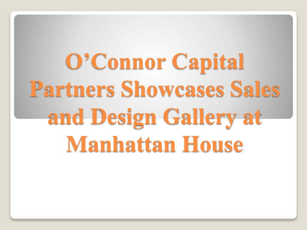 o connor capital partners showcases sales and design gallery at manhattan house l.