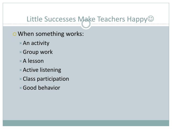 Little Successes Make Teachers Happy