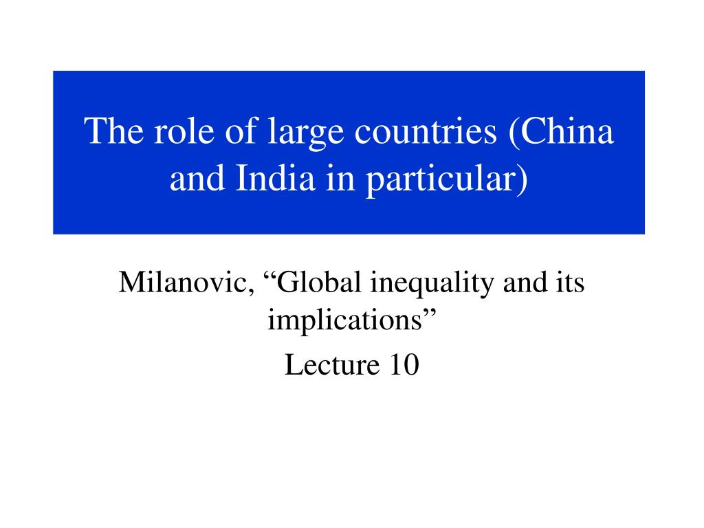 The role of large countries (China and India in particular)
