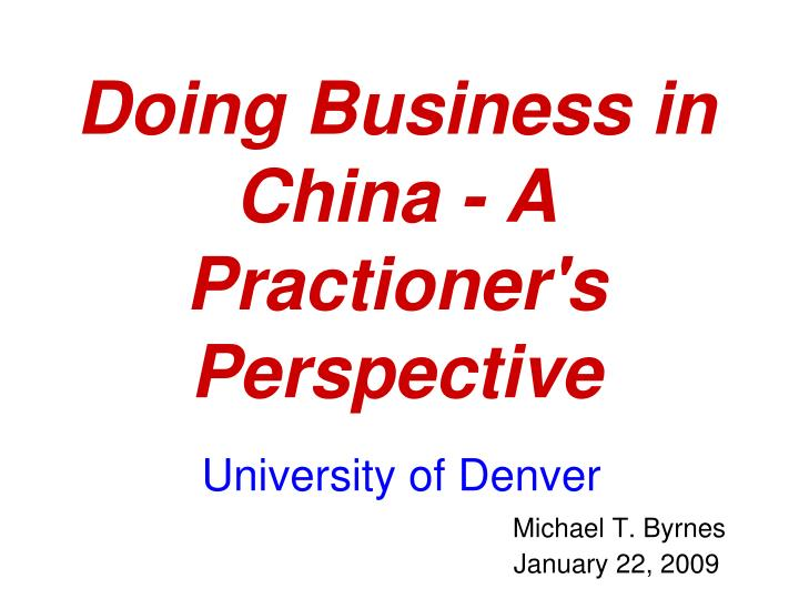 Doing business in china a practioner s perspective