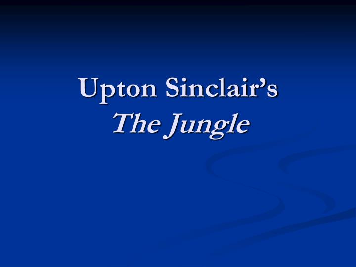 Upton sinclair s the jungle