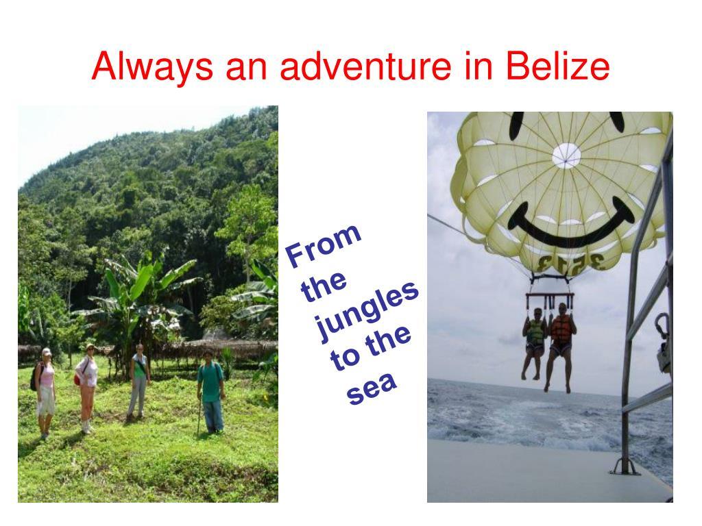Always an adventure in Belize