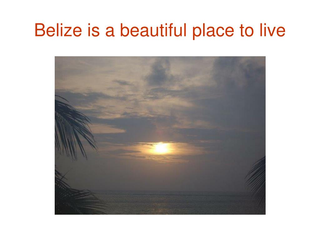 Belize is a beautiful place to live