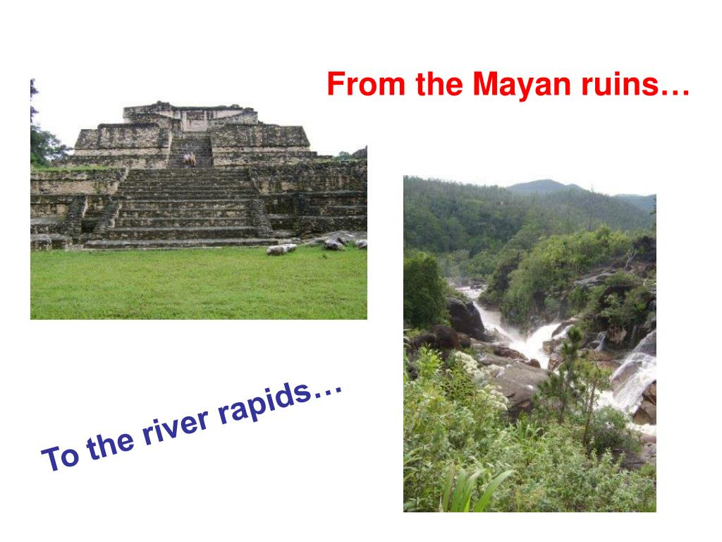 From the Mayan ruins…