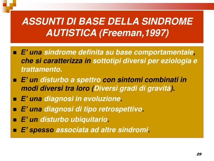 ASSUNTI DI BASE DELLA SINDROME AUTISTICA (Freeman,1997)