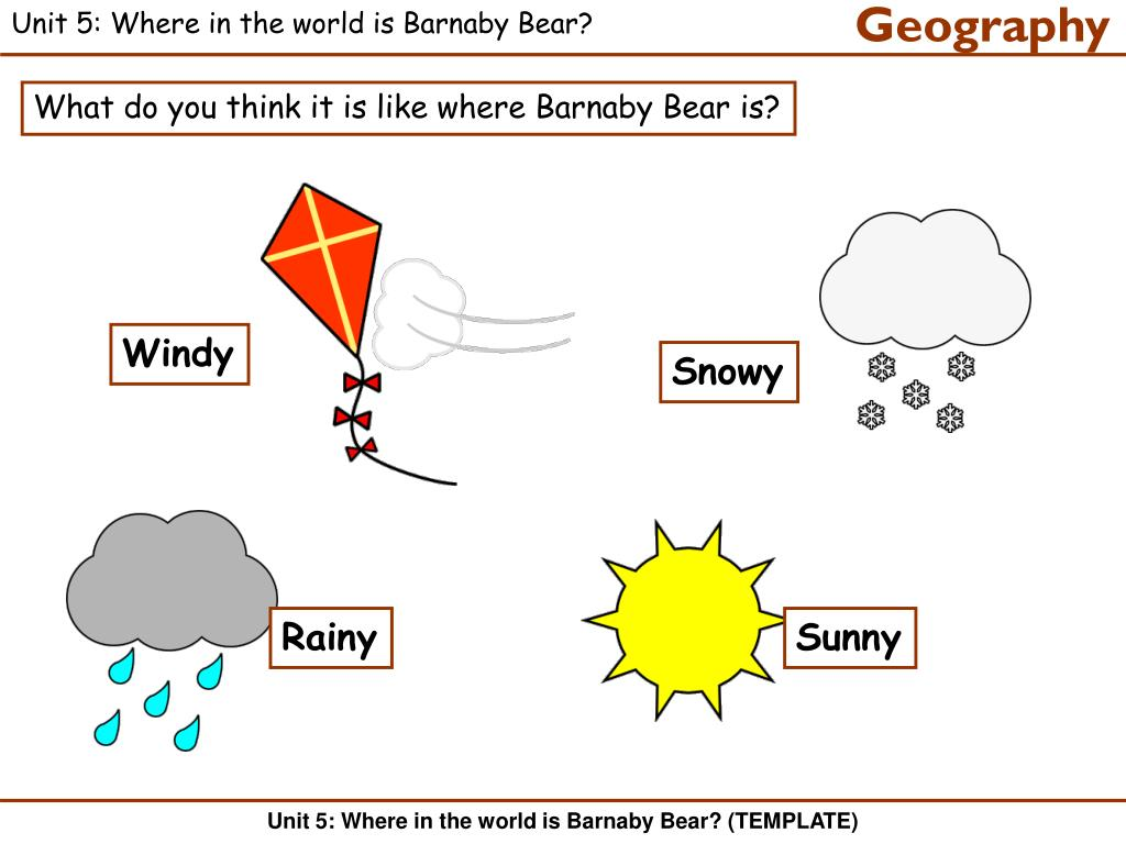 Unit 5: Where in the world is Barnaby Bear?