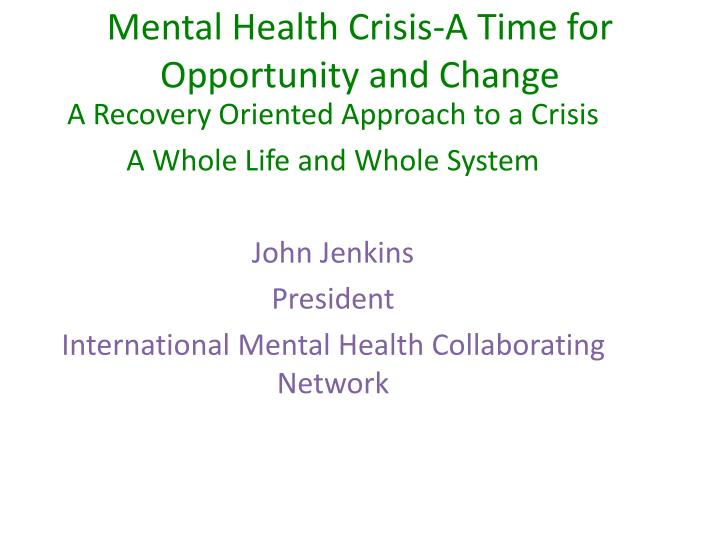Mental Health Crisis-A Time for Opportunity and Change