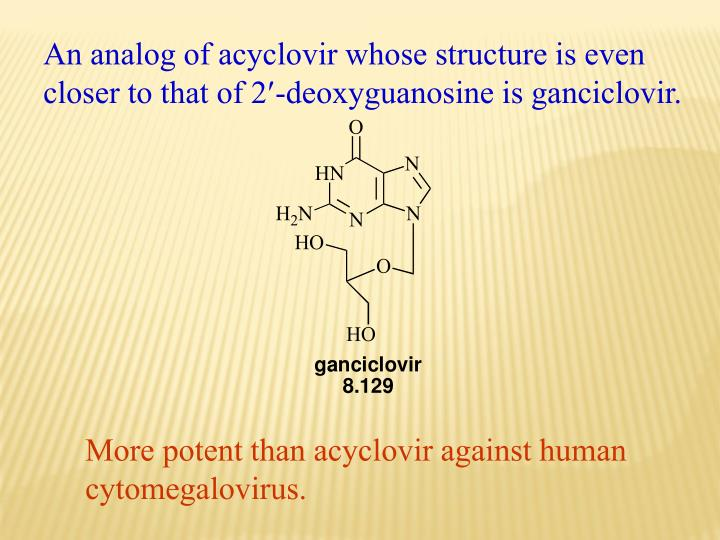 An analog of acyclovir whose structure is even closer to that of 2
