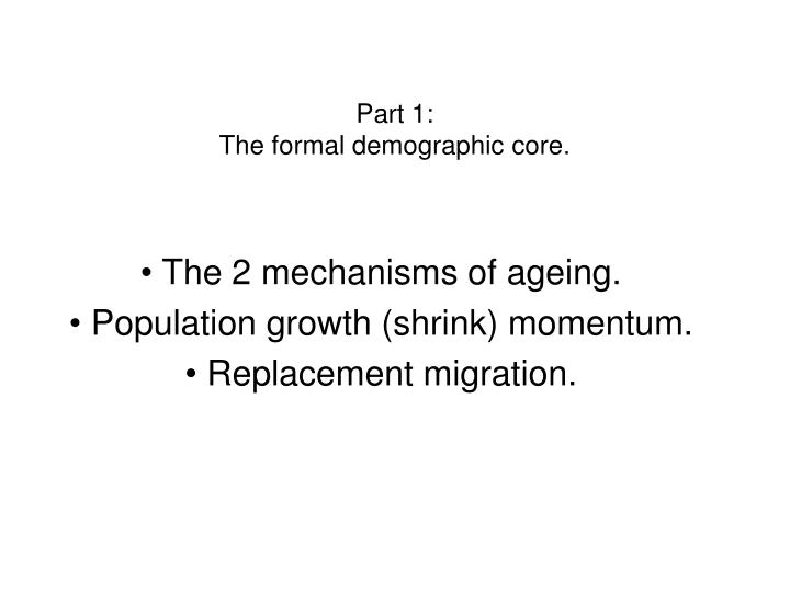 Part 1 the formal demographic core