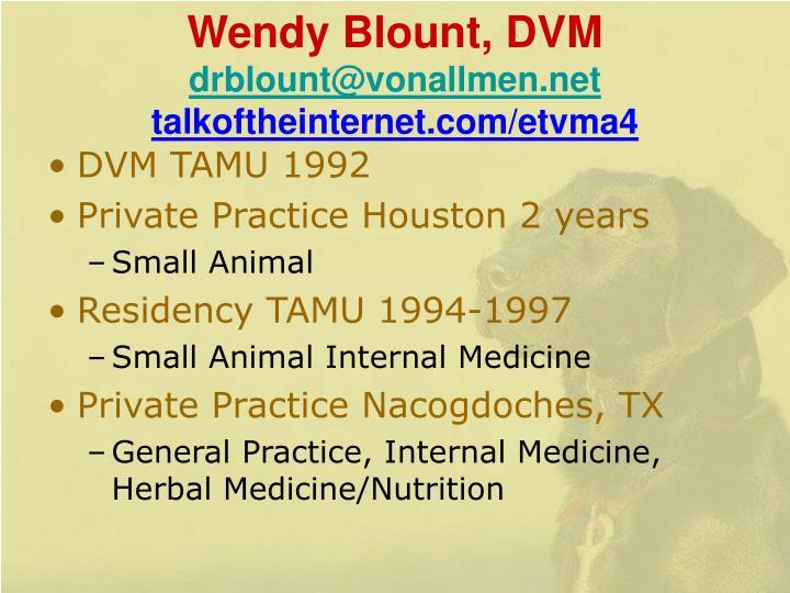 Wendy blount dvm drblount@vonallmen net talkoftheinternet com etvma4