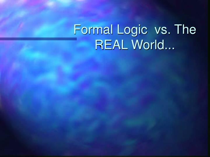 Formal logic vs the real world