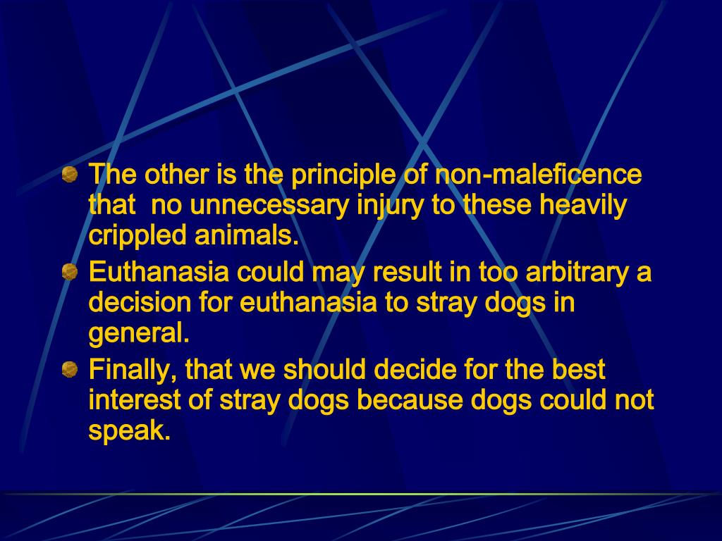 The other is the principle of non-maleficence that  no unnecessary injury to these heavily crippled animals.