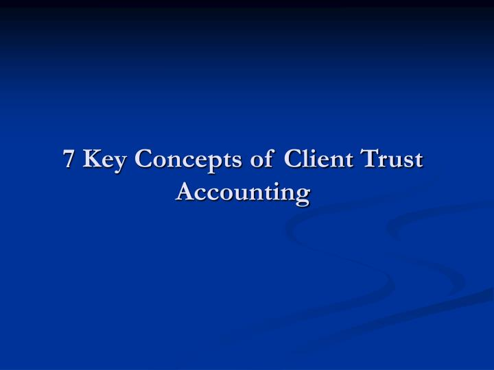7 Key Concepts of Client Trust Accounting