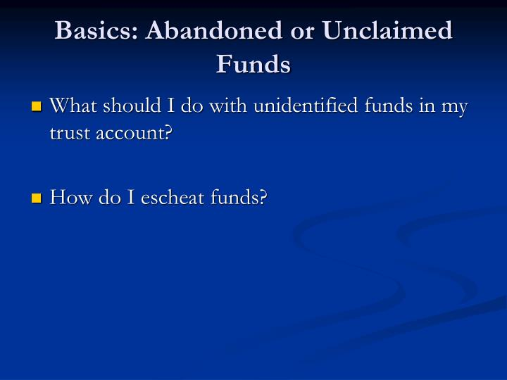 Basics: Abandoned or Unclaimed Funds