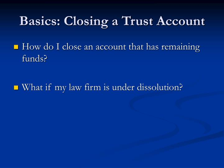 Basics: Closing a Trust Account