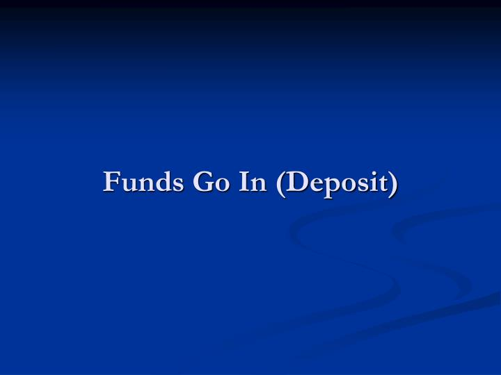 Funds Go In (Deposit)