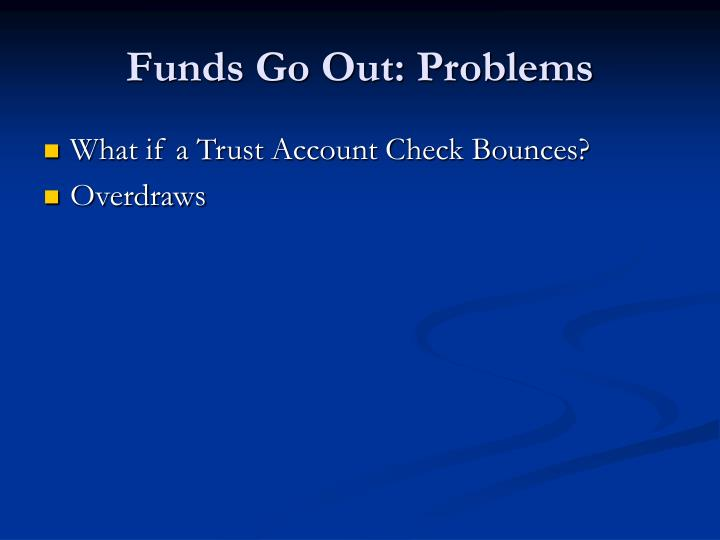 Funds Go Out: Problems