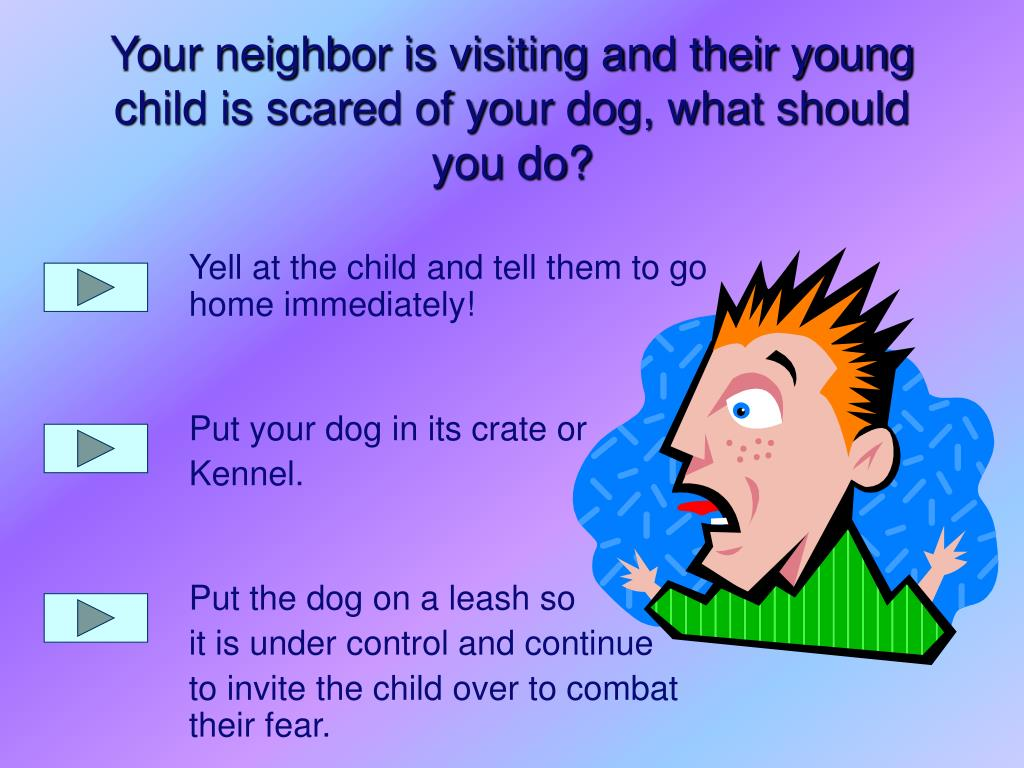 Yell at the child and tell them to go home immediately!