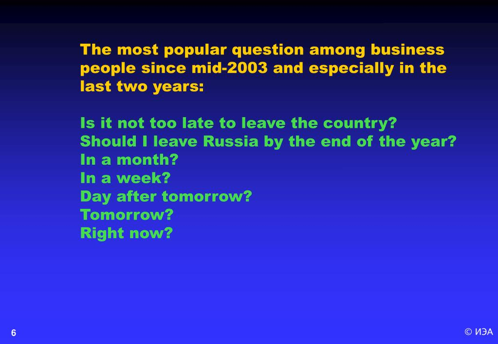 The most popular question among business people since mid-2003 and especially in the last two years: