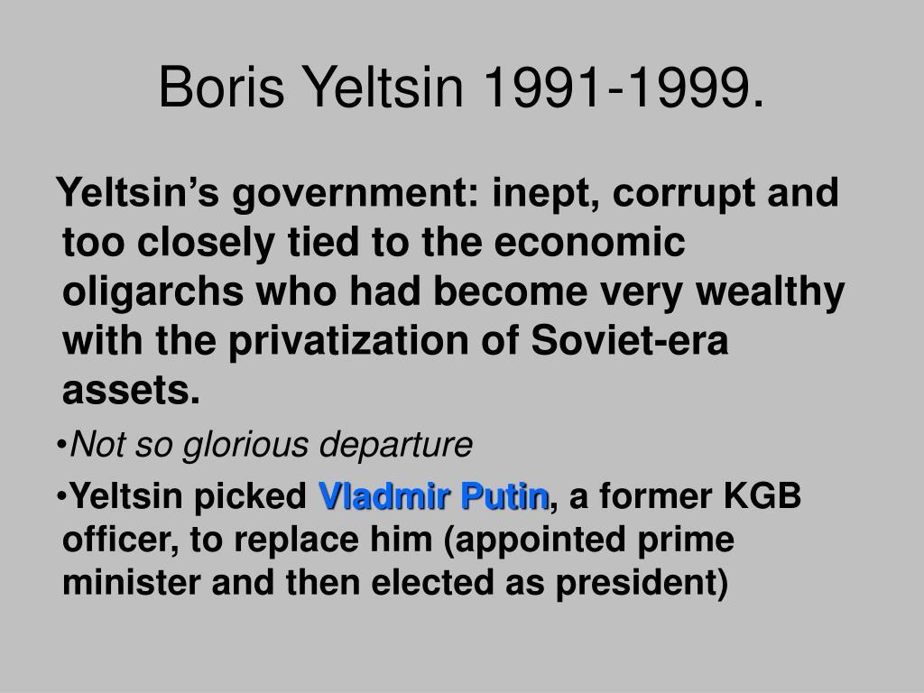 Boris Yeltsin 1991-1999.