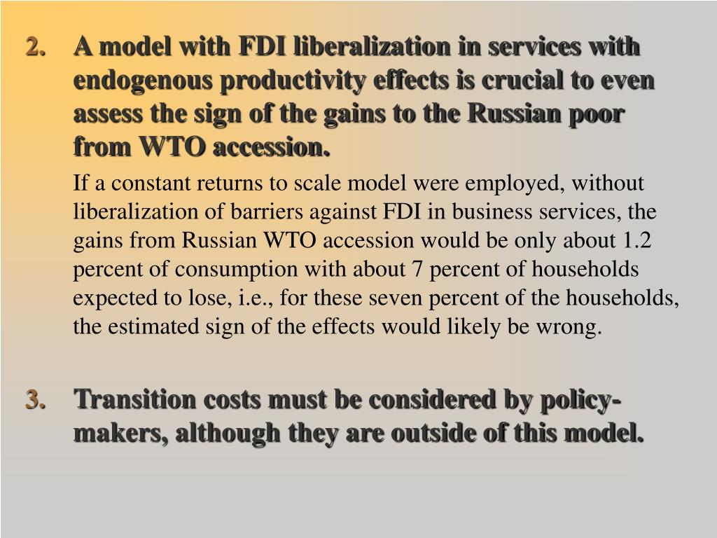 A model with FDI liberalization in services with endogenous productivity effects is crucial to even assess the sign of the gains to the Russian poor from WTO accession.