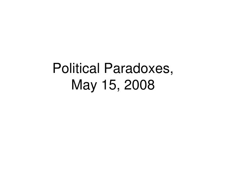 Political paradoxes may 15 2008