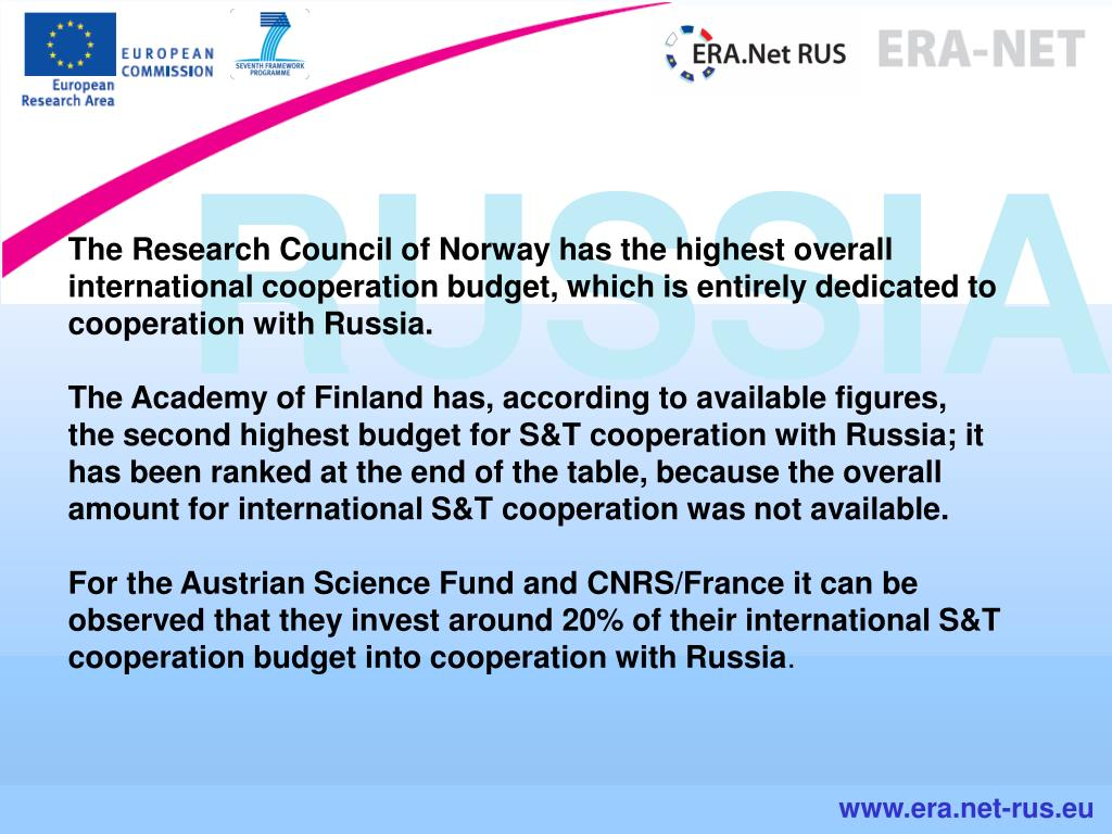 The Research Council of Norway has the highest overall international cooperation budget, which is entirely dedicated to cooperation with Russia.