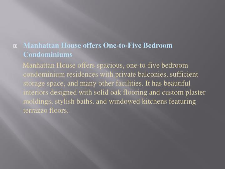 Manhattan House offers One-to-Five Bedroom Condominiums
