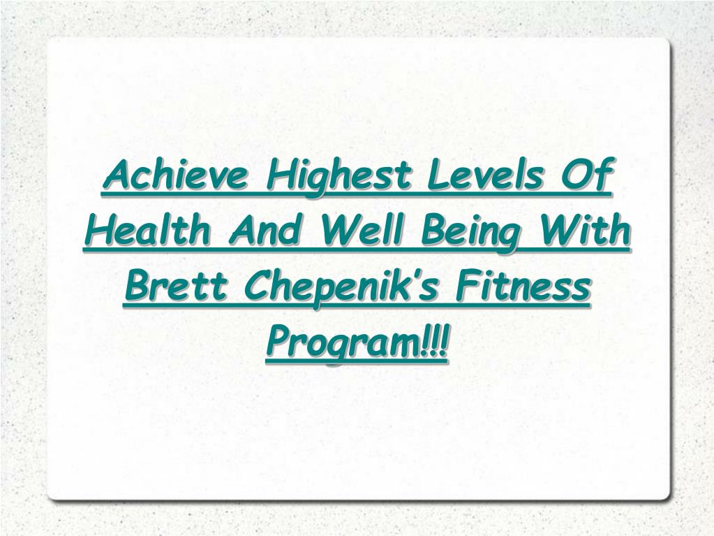 Achieve Highest Levels Of Health And Well Being With Brett Chepenik's Fitness Program!!!