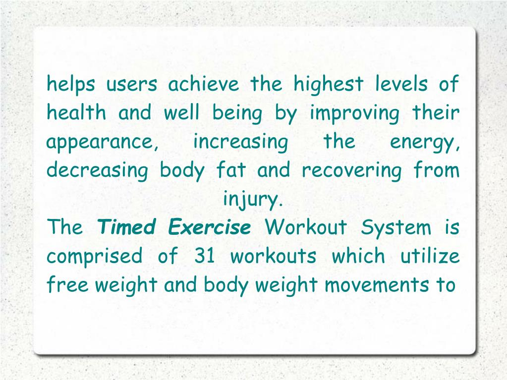 helps users achieve the highest levels of health and well being by improving their appearance, increasing the energy, decreasing body fat and recovering from injury.