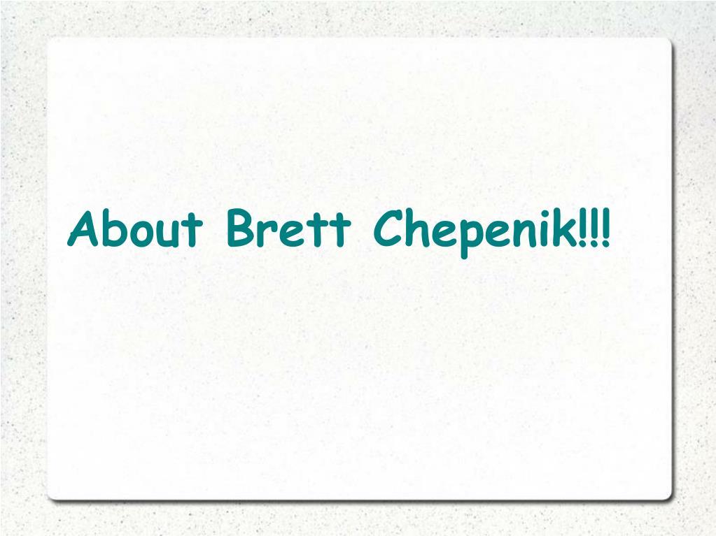 About Brett Chepenik!!!